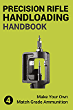 Precision Rifle Handloading (Reloading) Handbook: Learn Reloading Match Grade Ammunition Easily - Basic to advanced…