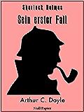 Sherlock Holmes - Sein erster Fall und andere Detektivgeschichten: Vollständige & Illustrierte Fassung (Sherlock Holmes bei Null Papier 8)