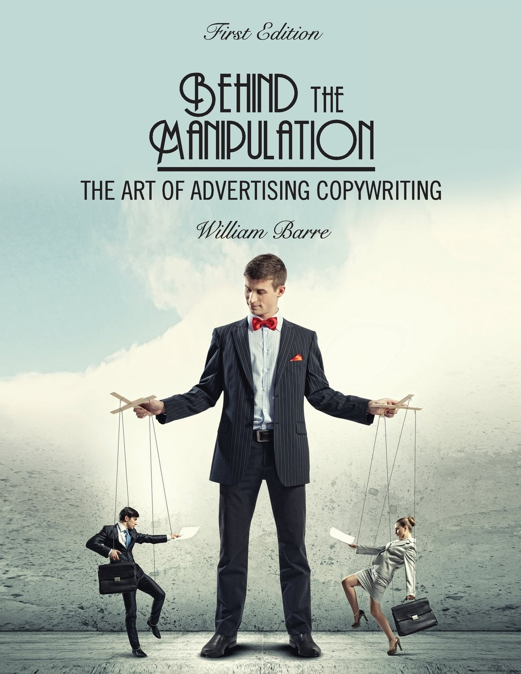 behind the manipulation the art of advertising copywriting behind the manipulation the art of advertising copywriting william barre 9781631893988 com books