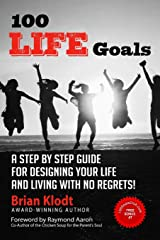 100 Life Goals: A Step by Step Guide for Designing Your Life and Living with No Regrets! Paperback