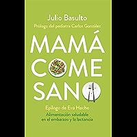 Mamá come sano: Alimentación saludable en el embarazo y la lactancia (Spanish Edition)