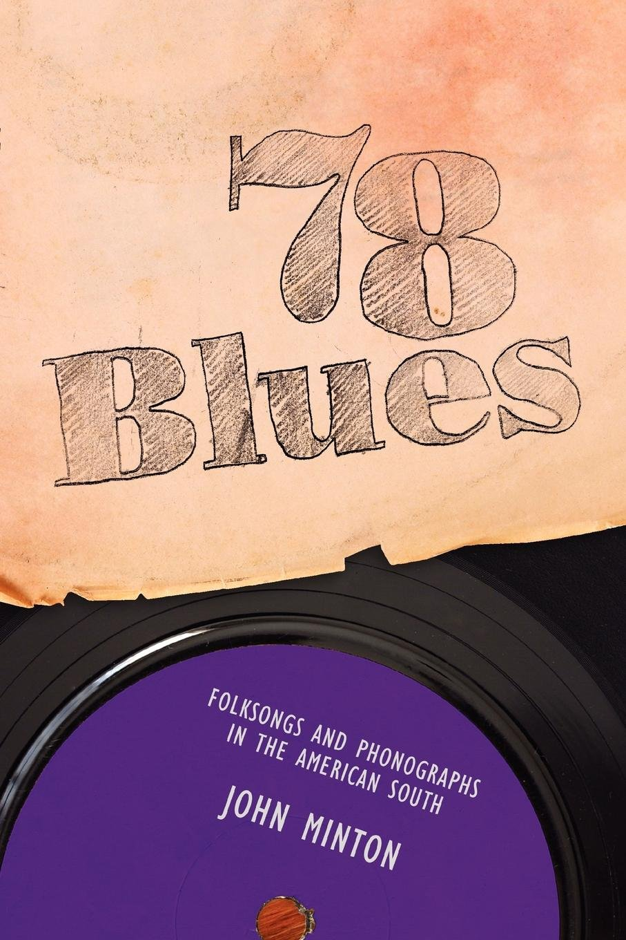 Read Online 78 Blues: Folksongs and Phonographs in the American South (American Made Music Series) ebook