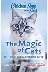 Chicken Soup for the Soul: The Magic of Cats: 101 Tales of Family, Friendship & Fun Kindle Edition