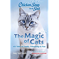 Chicken Soup for the Soul: The Magic of Cats: 101 Tales of Family, Friendship & Fun