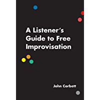 A Listener's Guide to Free Improvisation (English Edition)