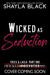 Wicked as Seduction (Trees & Laila, Part One) (Wicked & Devoted Book 5) Kindle Edition