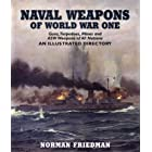 Naval Weapons of World War One: Guns, Torpedoes, Mines and ASW Weapons of All Nations (An Illustrated Directory)