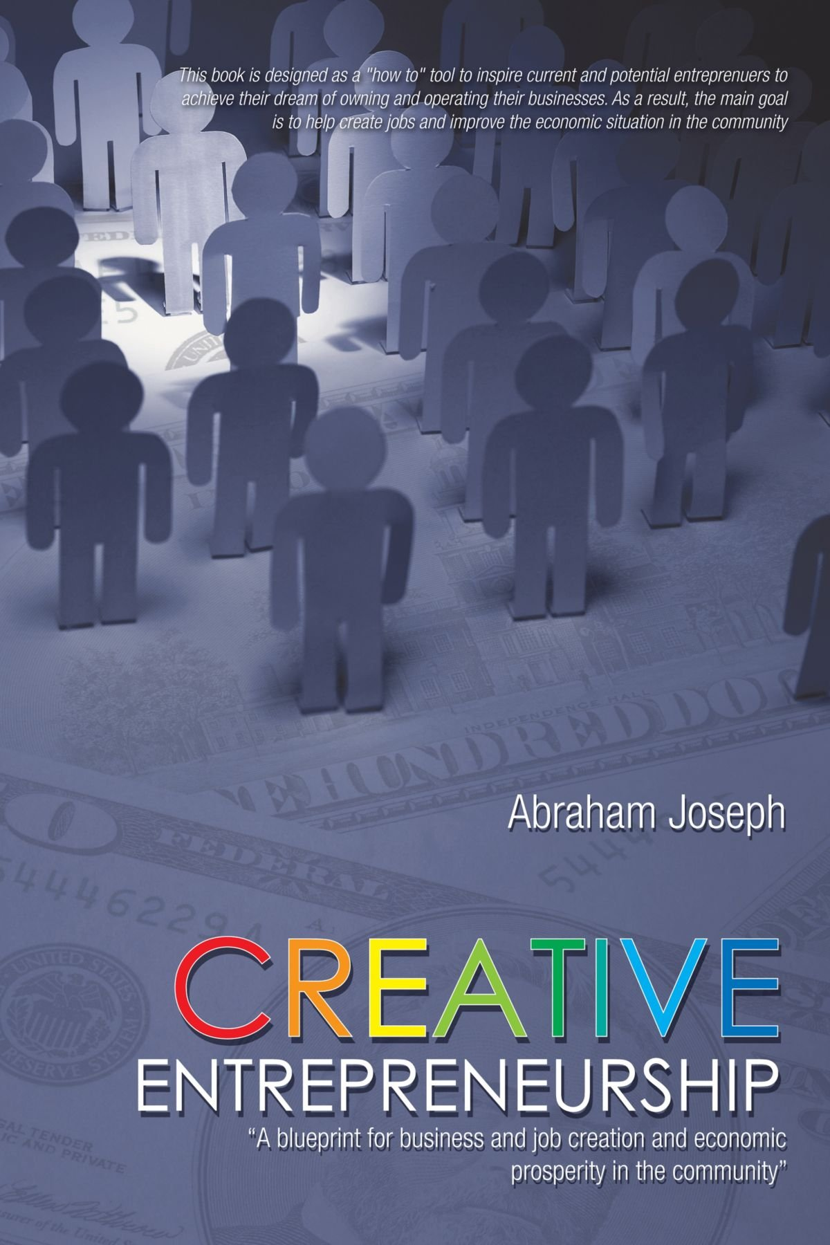 Creative entrepreneurship a blueprint for business and job creative entrepreneurship a blueprint for business and job creation and economic prosperity in the community abraham joseph 9781462049455 amazon malvernweather Images