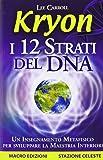 Kryon. I 12 strati del DNA. Un insegnamento metafisico per sviluppare la maestria interiore