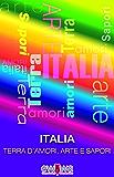 ITALIA. TERRA D'AMORI, ARTE E SAPORI