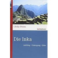 Die Inka: Aufstieg – Untergang – Erbe (marixwissen)