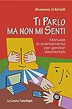 Ti parlo ma non mi senti. Manuale di orientamento per genitori disorientati: Manuale di orientamento per genitori disorientati (Le comete)
