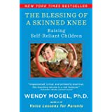 The Blessing Of A Skinned Knee: Raising Self-Reliant Children