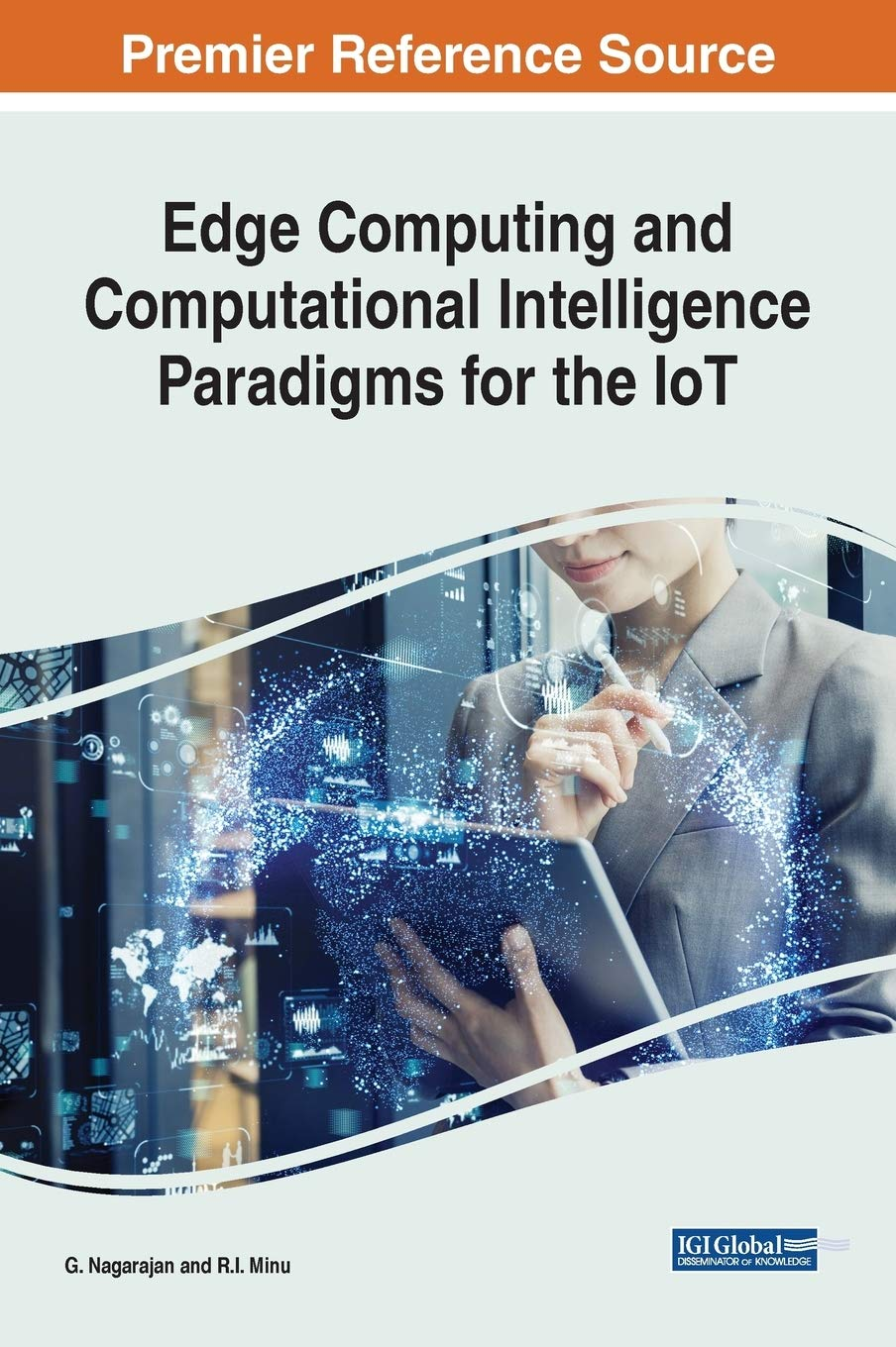 Handbook of Research on Edge Computing and Computational Intelligence Paradigms for the IoT (Advances in Computational Intelligence and Robotics)