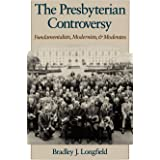 The Presbyterian Controversy: Fundamentalists, Modernists, & Moderates (Religion in America)