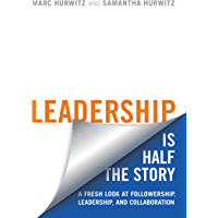 Leadership is Half the Story: A Fresh Look at Followership, Leadership, and Collaboration (Rotman-UTP Publishing)