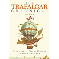 The Trafalgar Chronicle: New Series 4: Dedicated to Naval History in the Nelson Era