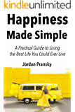 Happiness Made Simple: A Practical Guide to Living the Best Life You Could Ever Live ( A Minimalist Guide)