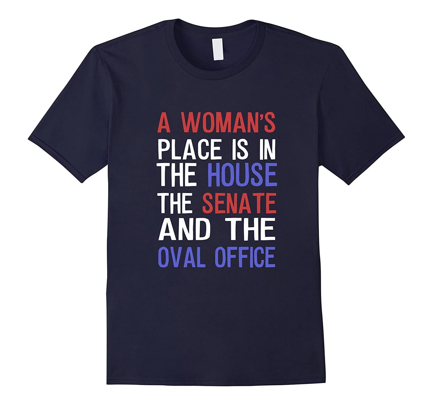 A Woman's Place Is In The House Senate and Oval Office Shirt-CL