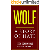 Wolf: A Story of Hate (Holocaust Survivor Memoirs World War II Book 7)
