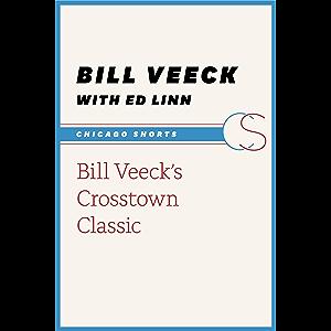 Bill Veeck's Crosstown Classic (Chicago Shorts)