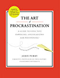 The Art of Procrastination: A Guide to Effective Dawdling, Lollygagging and Postponing