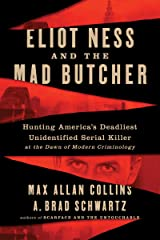 Eliot Ness and the Mad Butcher: Hunting America's Deadliest Unidentified Serial Killer at the Dawn of Modern Criminology Kindle Edition