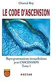 LE CODE DASCENSION : Reprogrammations intracellulaires pour l'ASCENSION - Tome 1