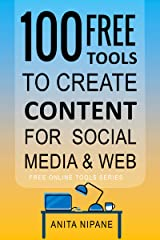 100+ Free Tools to Create Content for Social Media & Web: 2021 (Free Online Tools Book 2) Kindle Edition