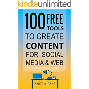 100+ Free Tools to Create Content for Social Media & Web: 2020 (Free Online Tools Book 2)