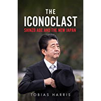 The Iconoclast: Shinzo Abe and the New Japan (English Edition)
