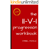 The II-V-I Progression Workbook: Improvise your own Melodic Lines with the Authentic Jazz Sound (Jazz Language Workbooks)