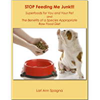 STOP Feeding Me JUNK!!! The Benefits of a Species Appropriate Food Diet and Super Foods for Pets (and Their People Too): Superfoods for You and Your Animal Companions (English Edition)