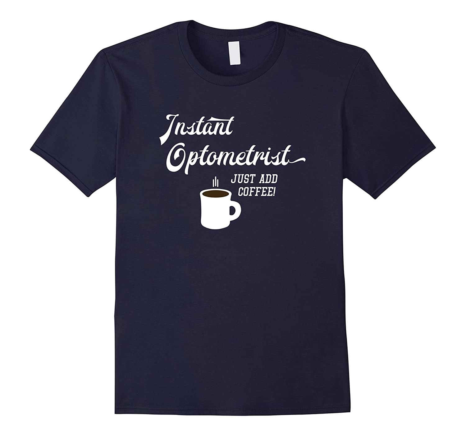 Funny Optometry Shirt - Instant Optometrist Just Add Coffee-TD