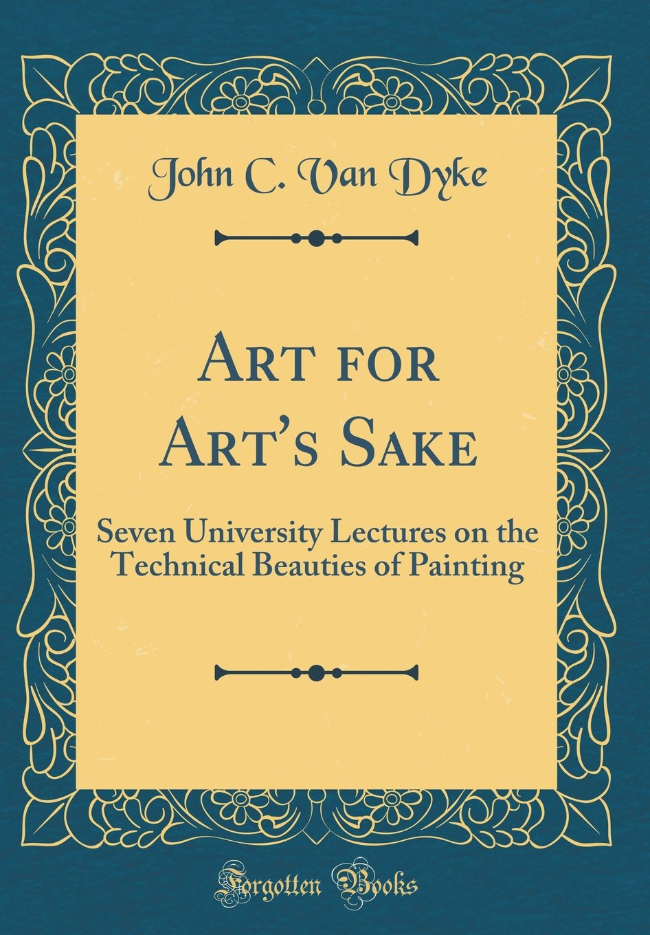 Download Art for Art's Sake: Seven University Lectures on the Technical Beauties of Painting (Classic Reprint) ebook