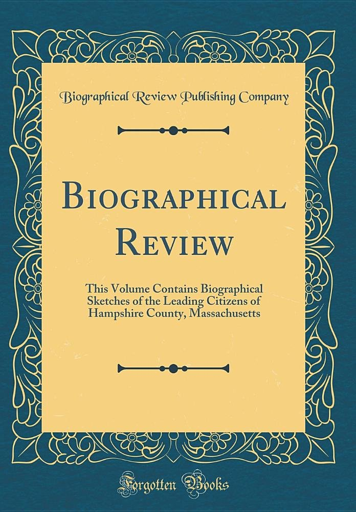 Read Online Biographical Review: This Volume Contains Biographical Sketches of the Leading Citizens of Hampshire County, Massachusetts (Classic Reprint) pdf