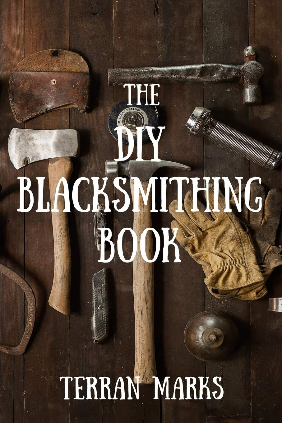 The Diy Blacksmithing Book Blacksmith Books Volume 1 Marks Terran 9781514338162 Amazon Com Books