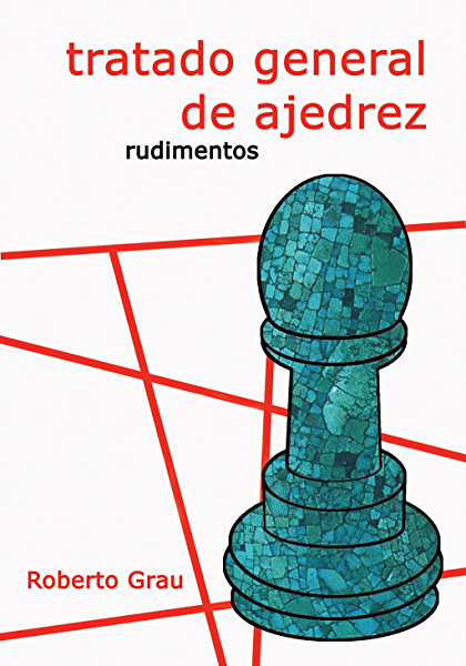 Tratado General De Ajedrez Rudimentos Spanish Edition Kindle Edition By Grau Roberto Humor Entertainment Kindle Ebooks