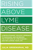 Rising Above Lyme Disease: A Revolutionary, Holistic Approach to Managing and Reversing the Symptoms of Lyme Disease And…