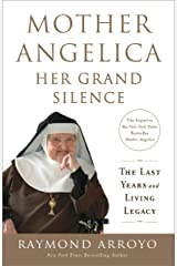 Mother Angelica: Her Grand Silence: The Last Years and Living Legacy Kindle Edition
