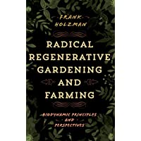 Radical Regenerative Gardening and Farming: Biodynamic Principles and Perspectives