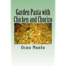 Garden Pasta with Chicken and Chorizo: My Favorite Recipe Low Fat & Calories: Healthy & Nutritious Meal for Everyone Jun 22, 2015