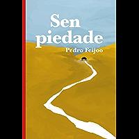 Sen piedade (EDICIÓN LITERARIA - NARRATIVA E-book) (Galician Edition)