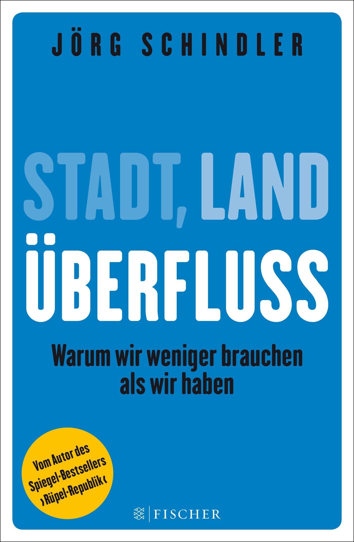 Stadt - Land - Überfluss: Warum wir weniger brauchen als wir haben (Fischer Paperback)