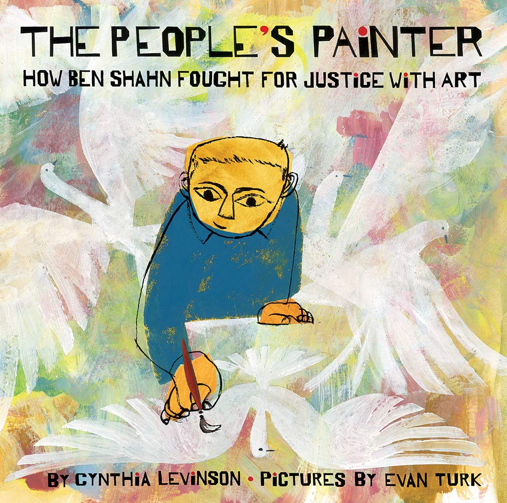 The People's Painter: How Ben Shahn Fought for Justice with Art: Levinson,  Cynthia, Turk, Evan: 9781419741302: Amazon.com: Books