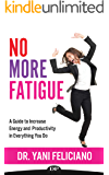 No More Fatigue: A Guide to Increase Energy and Productivity in Everything You Do