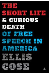 The Short Life and Curious Death of Free Speech in America Kindle Edition
