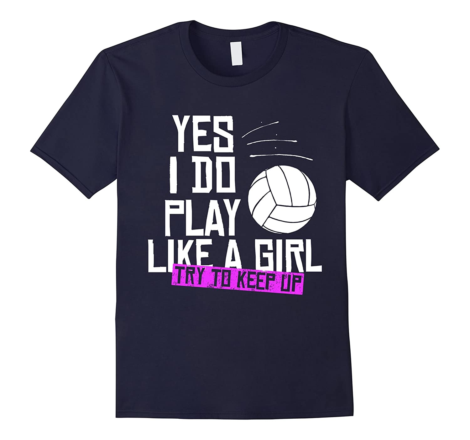 Yes I Do Play Like A Girl Volleyball Player Gift T-Shirt-CL