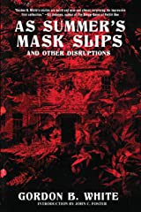 As Summer's Mask Slips and Other Disruptions Paperback