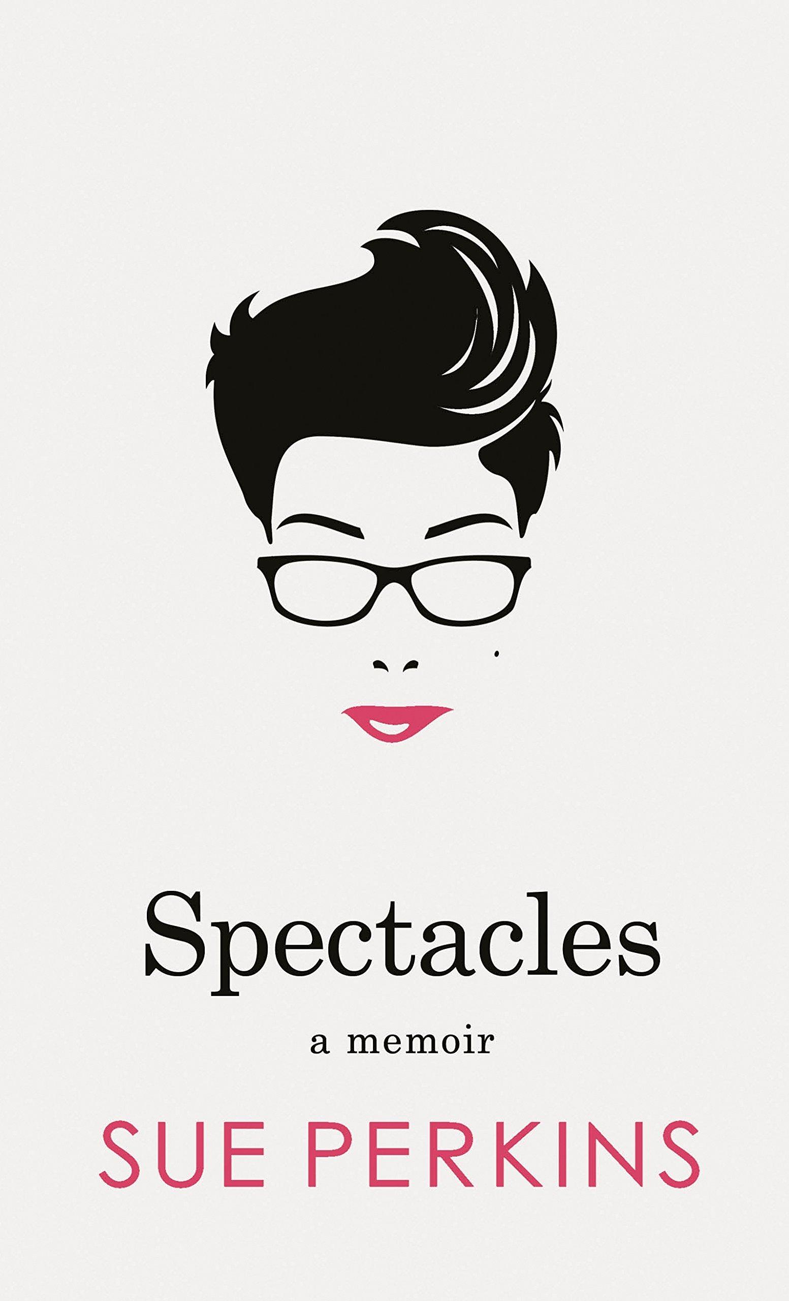Spectacles: A Memoir: Amazon.co.uk: Sue Perkins: 9781405918541: Books